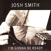 I'm Gonna Be Ready by Josh Smith