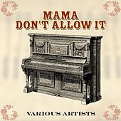 Mama Don't Allow It by Various Artists