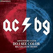 Play & Download Do I See Color (Big Gigantic Remix) by Adventure Club | Napster