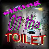 Sitting On tha Toilet by Rik Gaynor