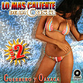 Play & Download Lo Mas Caliente de la Costa Guerrero y Oaxaca Vol. 2 by Various Artists | Napster