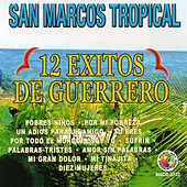 Play & Download 12 Exitos de Guerrero by San Marcos Tropical | Napster