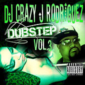 Dubstep Vol. 3 by DJ Crazy J Rodriguez