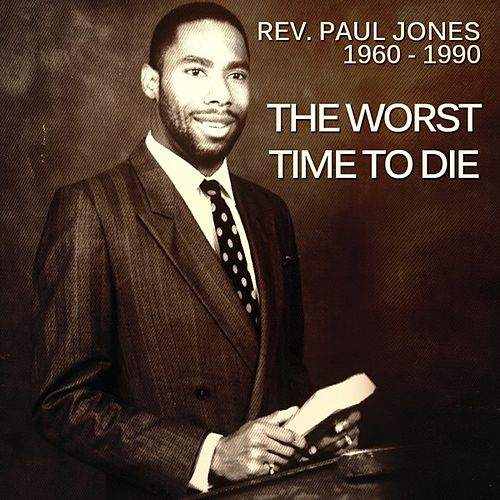 Play & Download The Worst Time to Die by Rev. Paul Jones | Napster