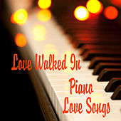 Play & Download Piano Love Songs: Love Walked In by Various Artists | Napster