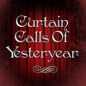 Play & Download Curtain Calls Of Yesteryear by Various Artists | Napster