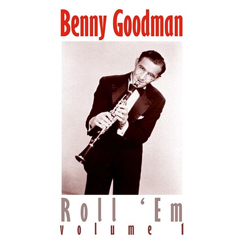 Play & Download Roll 'Em. Volume 1 by Benny Goodman | Napster