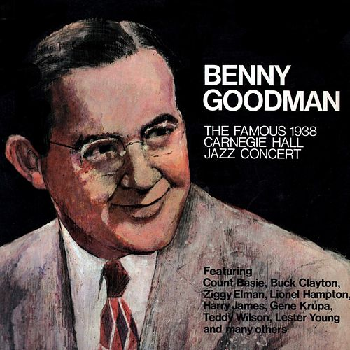 Play & Download 1938 Carnegie Hall Jazz Concert by Benny Goodman | Napster