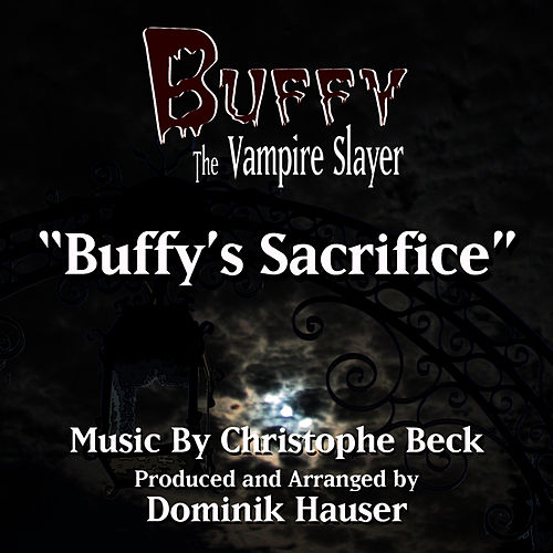 Play & Download Buffy The Vampire Slayer: 'Buffy's Sacrifice' from the TV Series (Christophe Beck) by Dominik Hauser | Napster