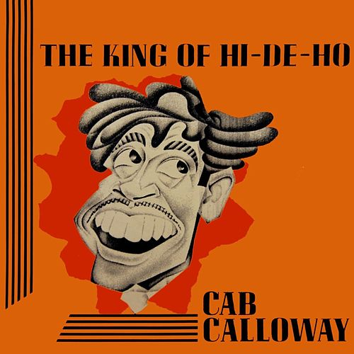 The King Of Hi-De-Ho by Cab Calloway