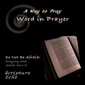 Word in Prayer: Do Not Be Afraid, Praying With Isaiah 43:1-5 by A Way to Pray