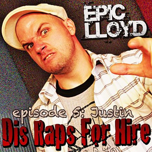 Dis Raps for Hire - EP. 5: Justin by Epiclloyd