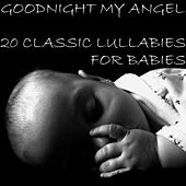 Goodnight My Angel: 20 Classic Lullabies for Babies by Lullaby Experts