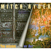 You Deserve My Art by Mitch Ryder