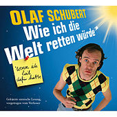 Wie ich die Welt retten würde by Olaf Schubert