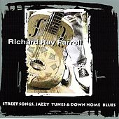 Play & Download Street Songs, Jazzy Tunes & Down Home Blues by Richard Ray Farrell | Napster