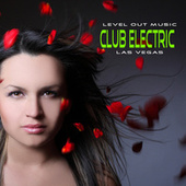 Level Out Music: Club Electric (Las Vegas) by Various Artists