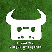 Play & Download I Lead the League of Legends by Dan Bull | Napster