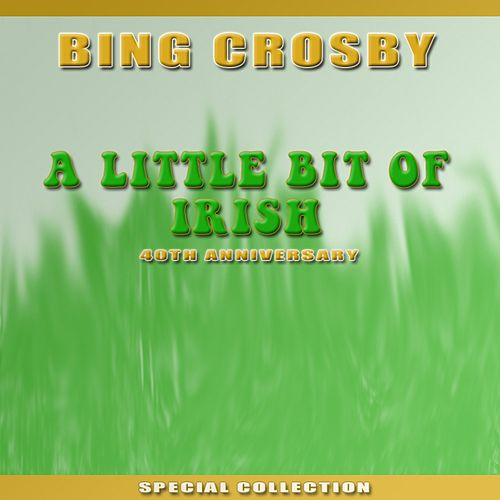 A Little Bit of Irish: 40th Anniversary Edition by Bing Crosby