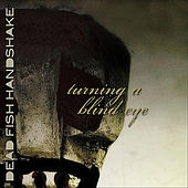 Play & Download Turning a Blind Eye by Dead Fish Handshake | Napster