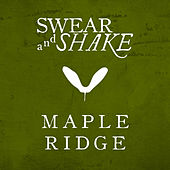 Play & Download Maple Ridge by Swear And Shake | Napster