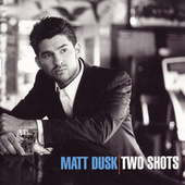 Play & Download Two Shots by Matt Dusk | Napster