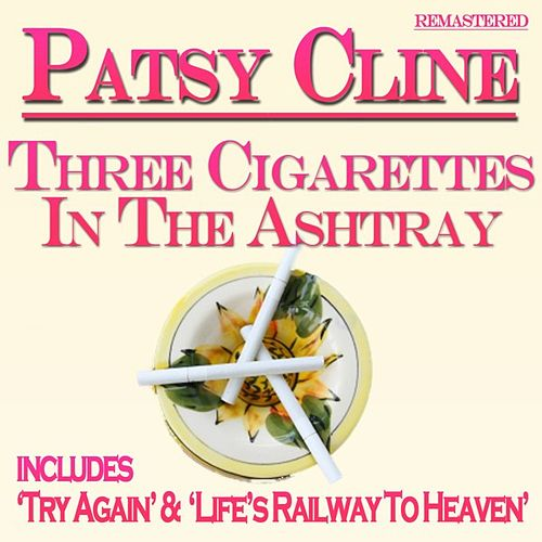 Play & Download Three Cigarettes in the Ashtray by Patsy Cline | Napster