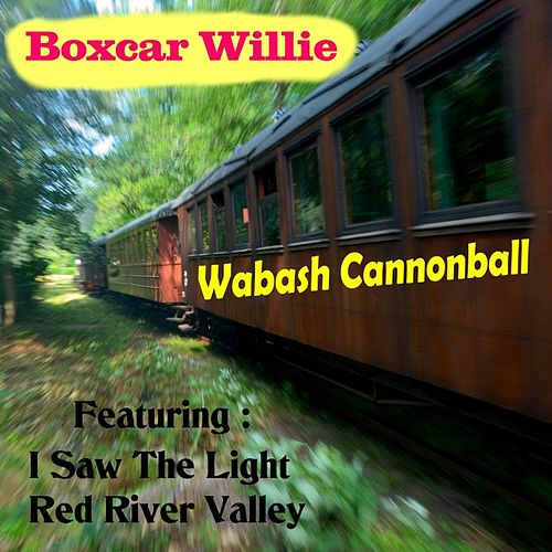 Play & Download Wabash Cannonball by Boxcar Willie | Napster