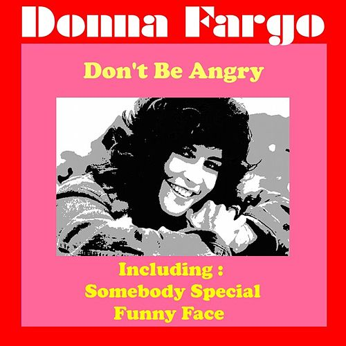 Play & Download Don't Be Angry by Donna Fargo | Napster