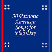 Play & Download 30 Patriotic American Songs for Flag Day by Various Artists | Napster