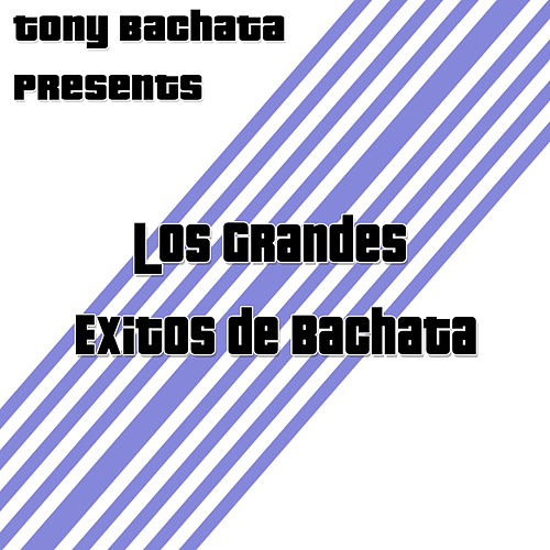 Play & Download Tony Bachata Presents: Los Grandes Exitos de Bachata by Various Artists | Napster