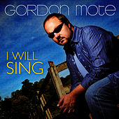 Play & Download I Will Sing by Gordon Mote | Napster
