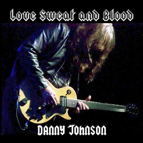 Play & Download Love Sweat and Blood by Danny Johnson | Napster