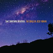 Play & Download Take Something Beautiful: The Songs of Jesse Younan by Various Artists | Napster