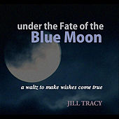 Play & Download Under the Fate of the Blue Moon by Jill Tracy | Napster