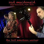 Play & Download The Last American Worker by Rod MacDonald | Napster