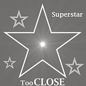 Play & Download Too Close by Superstar | Napster