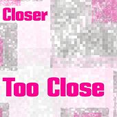 Too Close by Closer