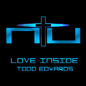 Play & Download Love Inside by Todd Edwards | Napster