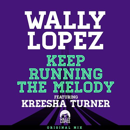 Play & Download Keep Running The Melody feat. Kreesha Turner (Original Mix) by Wally Lopez | Napster
