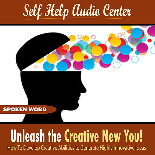 Play & Download Unleash the Creative New You! (How To Develop Creative Abilities to Generate Highly Innovative Ideas) by Self Help Audio Center | Napster