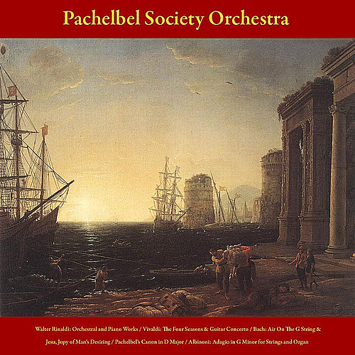 Walter Rinaldi: Orchestral and Piano Works - Vivaldi: the Four Seasons; Guitar Concerto - J.S. Bach: Air On the G String; Jesu, Joy of Man's Desiring - Pachelbel's Canon in D Major - Albinoni: Adagio in G Minor for Strings and Organ - Vol. 5 by Pachelbel Society Orchestra