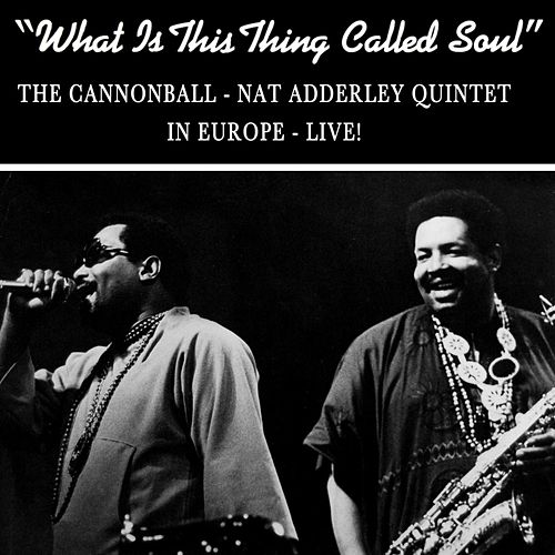 What Is This Thing Called Soul by Cannonball Adderley