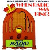 Play & Download When Radio Was King: Edgar Bergen & Charlie McCarthy by Edgar Bergen | Napster