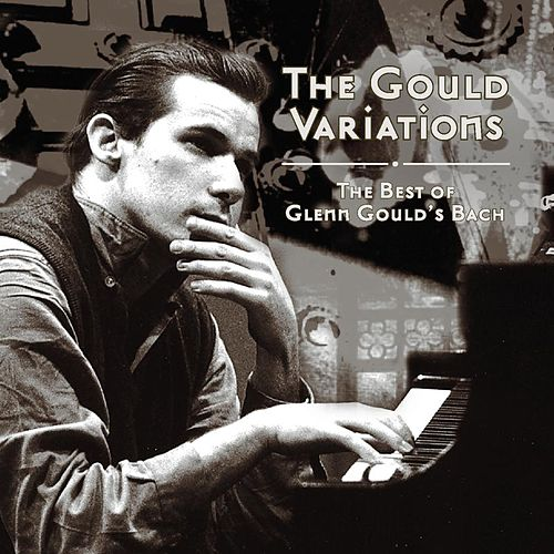 Play & Download The Gould Variations: The Best Of Glenn Gould's Bach by Glenn Gould | Napster