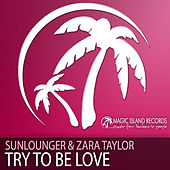 Play & Download Try To Be Love by Sunlounger | Napster