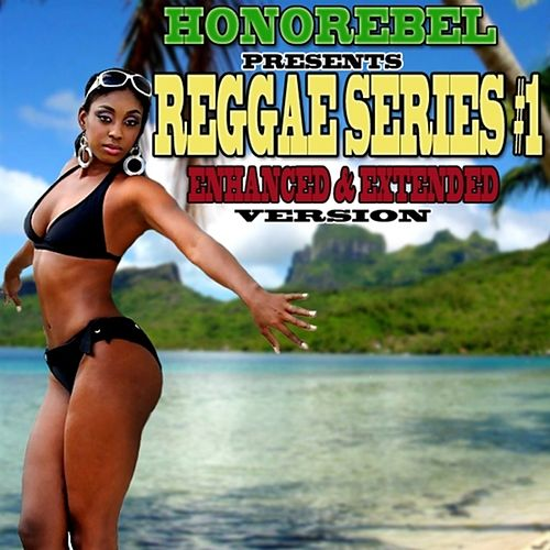 Play & Download Honorebel Presents Reggae Series #1 Enhanced & Extended Version by Various Artists | Napster