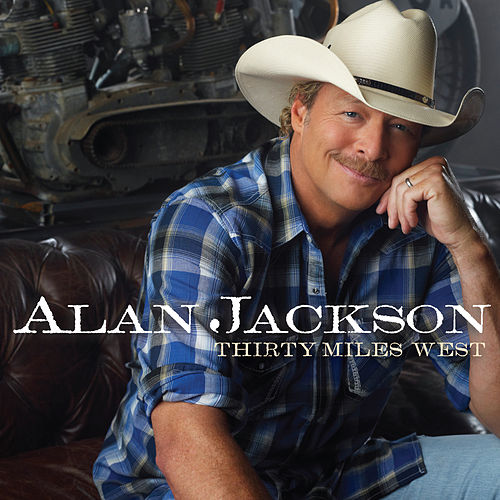 Play & Download Thirty Miles West by Alan Jackson | Napster