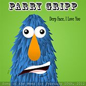 Play & Download Derp Face, I Love You by Parry Gripp | Napster