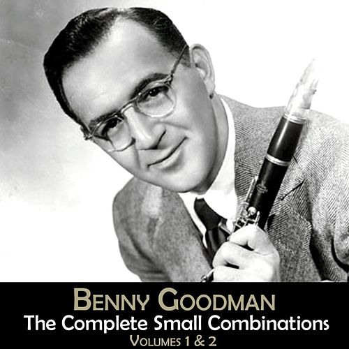 Play & Download The Complete Small Combinations Volumes 1 & 2 by Benny Goodman | Napster